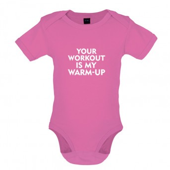 Your Workout is my Warm Up baby bodysuit, Bubblegum Pink