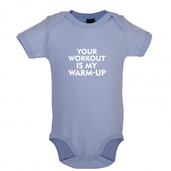 Your Workout is my Warm Up baby bodysuit, Dusty Blue