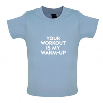 Your Workout is my Warm Up t shirt, Dusty Blue